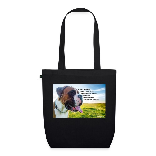 Until one has loved an animal - EarthPositive Tote Bag