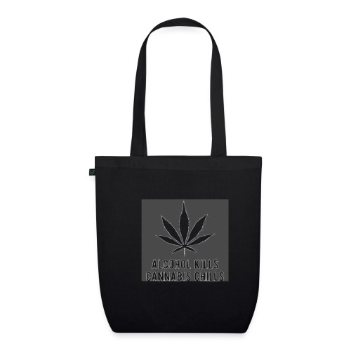Alcohol Kills, Cannabis Chills - EarthPositive Tote Bag