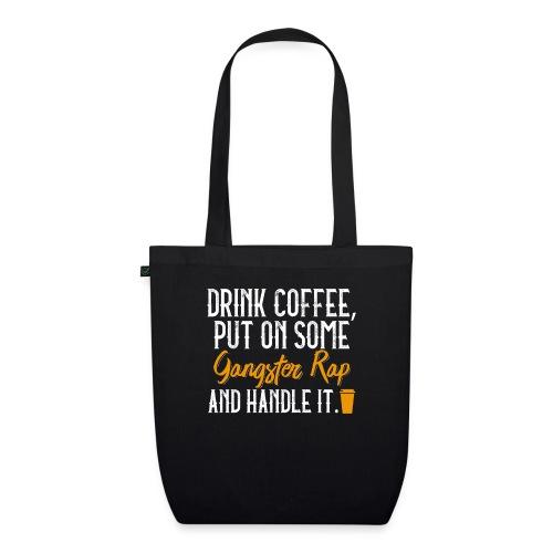 Drink Coffee Put On Some Gangster Rap Handle It - Bio-Stoffbeutel