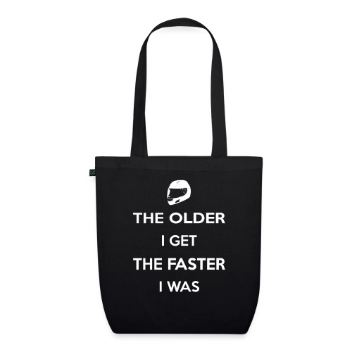 The Older I Get The Faster I Was - EarthPositive Tote Bag