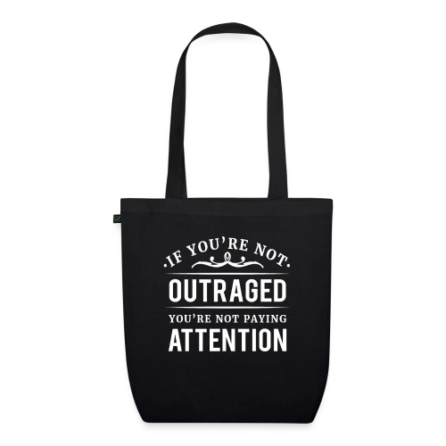 If you're not outraged you're not paying attention - Bio-Stoffbeutel