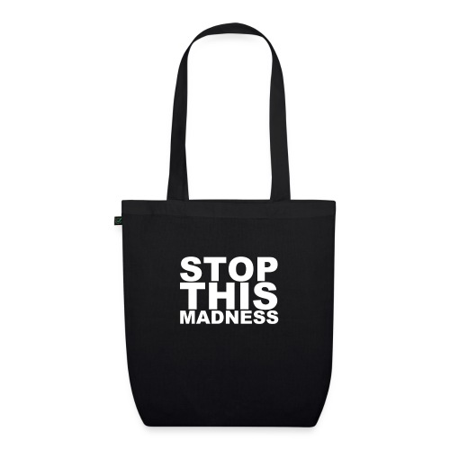 STOP THIS MADNESS - EarthPositive Tote Bag
