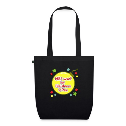 All I want for Christmas is You - EarthPositive Tote Bag