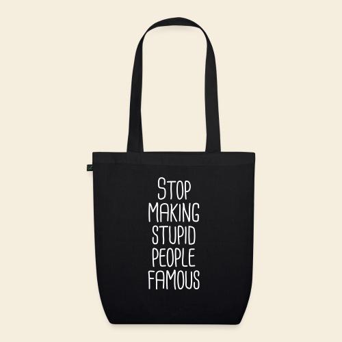 Stop making stupid people famous - Bio-Stoffbeutel