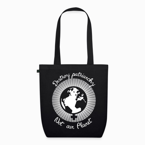 Destroy patriarchy, not our Planet - EarthPositive Tote Bag