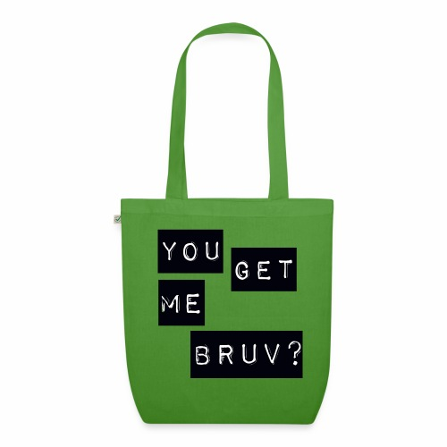 You get me bruv - EarthPositive Tote Bag