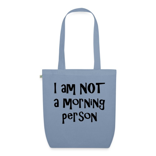 I am not a morning person - EarthPositive Tote Bag