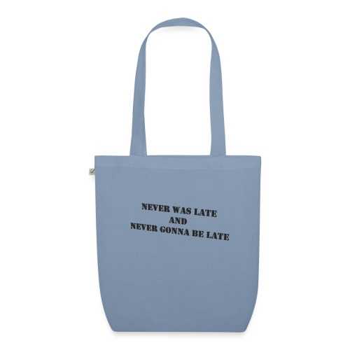 Never gonna be late saying - EarthPositive Tote Bag