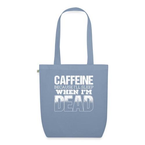 Caffeine Because I'll Sleep When I m Dead - Bio-Stoffbeutel