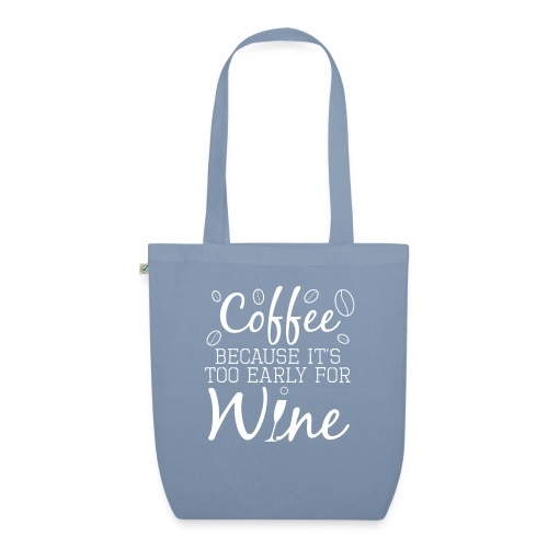 Coffee Because It's Too Early For Wine - Bio-Stoffbeutel