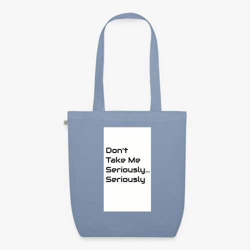 Don't Take Me Seriously... - EarthPositive Tote Bag