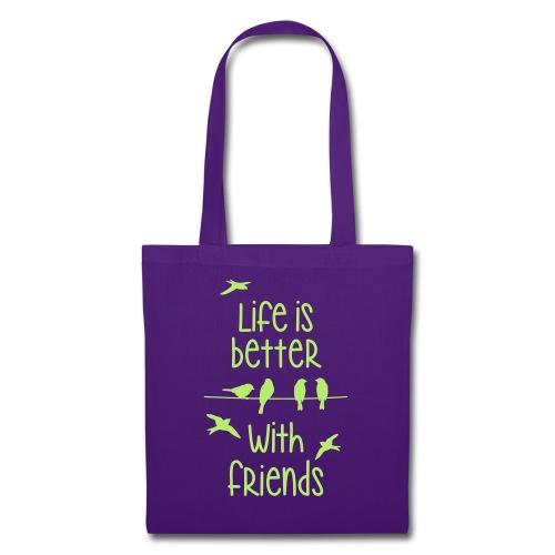 elämä on parempi ystävien kanssa lintujen - life - Tote Bag