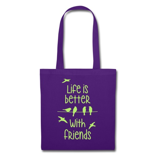 life is better with friends Vögel twittern Freunde - Tote Bag