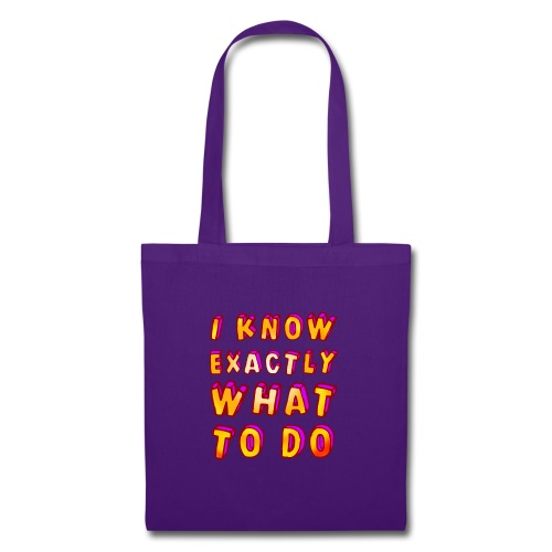 I know exactly what to do - Tote Bag