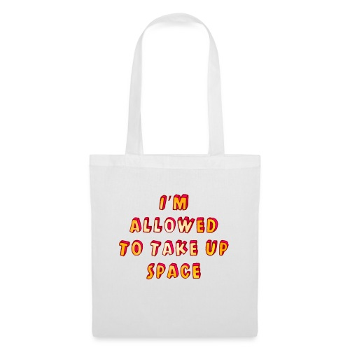I m allowed to take up space - Tote Bag