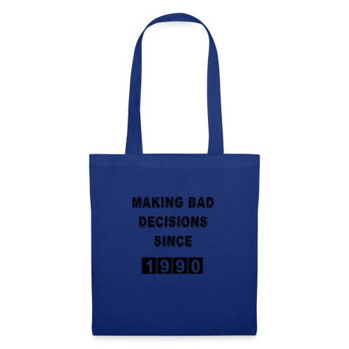 Making bad decisions since 1990 - Tote Bag
