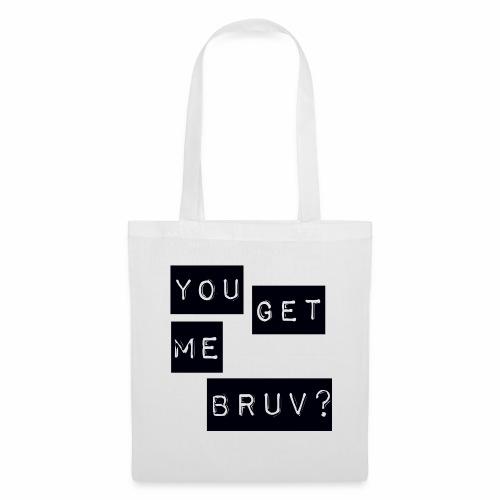 You get me bruv - Tote Bag