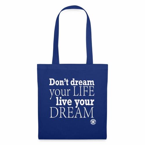 Don't dream your life, live your dream - Borsa di stoffa