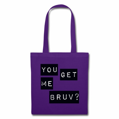 You get me bruv - Tote Bag