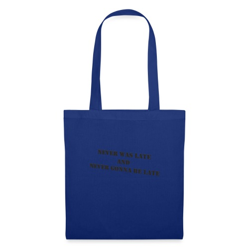 Never gonna be late saying - Tote Bag