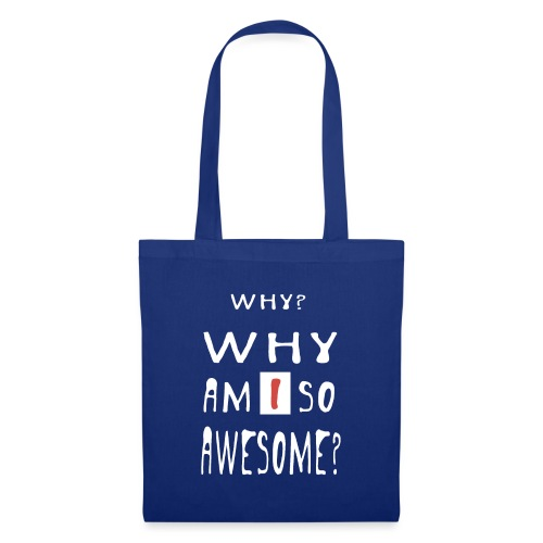 WHY AM I SO AWESOME? - Tote Bag