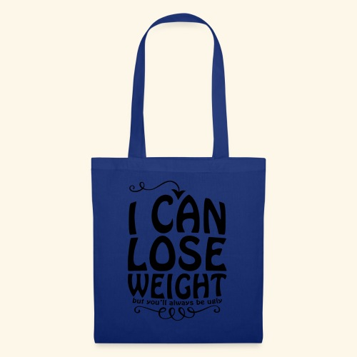 I can lose weight, but you'll always be ugly. - Tote Bag