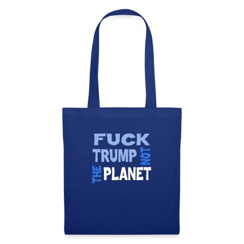 Fuck Trump, Not The Planet - Stoffbeutel