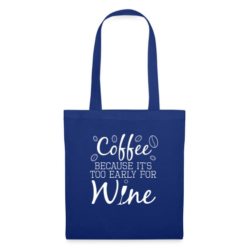 Coffee Because It's Too Early For Wine - Stoffbeutel