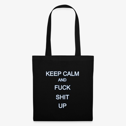 Keep Calm and Fuck Shit Up - Borsa di stoffa