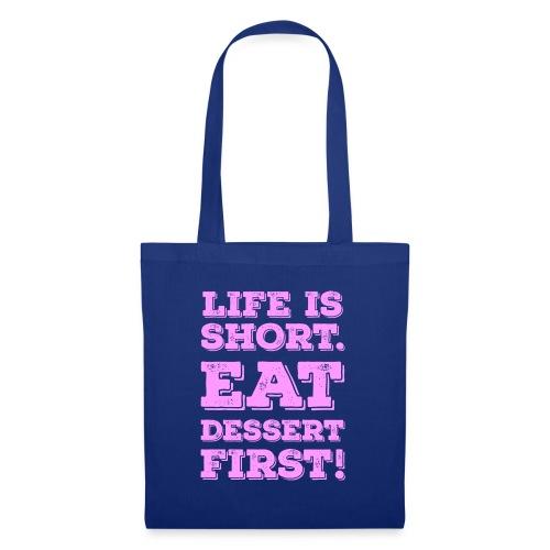 Life is short. Eat Dessert first! Zitat Spruch - Tote Bag