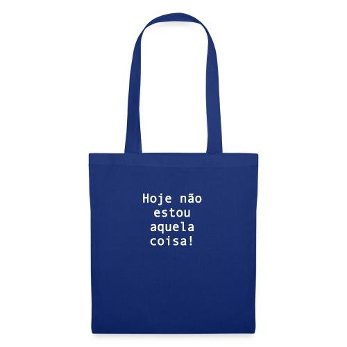 Hoje não estou aquela coisa - Tote Bag