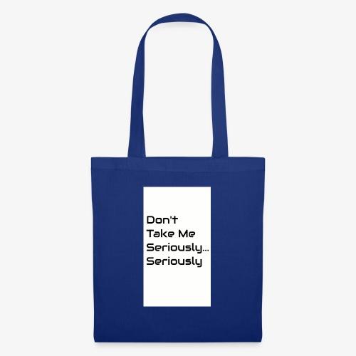 Don't Take Me Seriously... - Tote Bag
