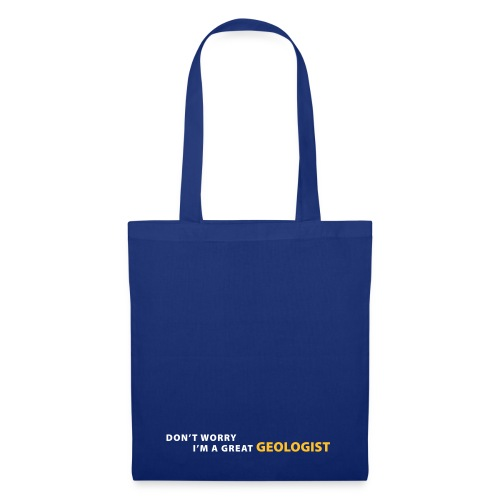 dont worry im a great geologist - Tote Bag