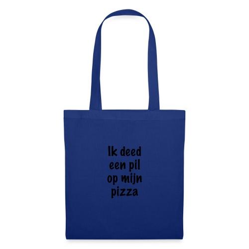 Ik deed een pil op mijn pizza - Tas van stof