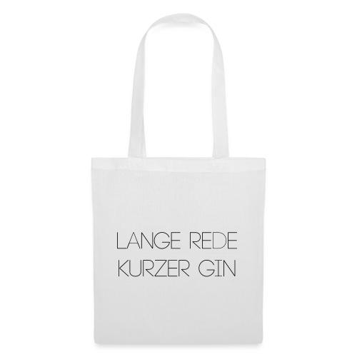 lange rede kurzer gin - Stoffbeutel
