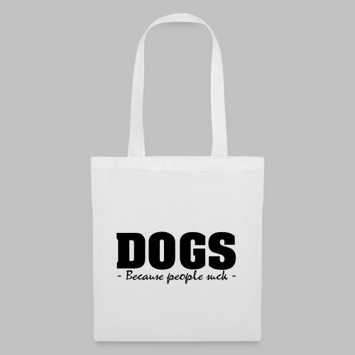 DOGS - BECAUSE PEOPLE SUCK - Stoffbeutel