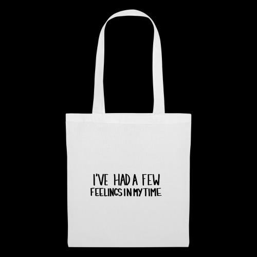 I've had a few feelings in my time - Tote Bag