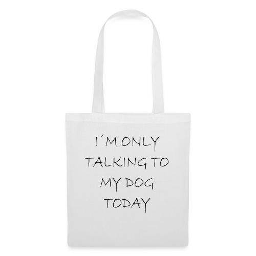 Heute spreche ich nur mit meinem Hund - Stoffbeutel