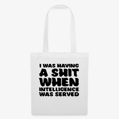 i was having a shit when intelligence was served - Kangaskassi