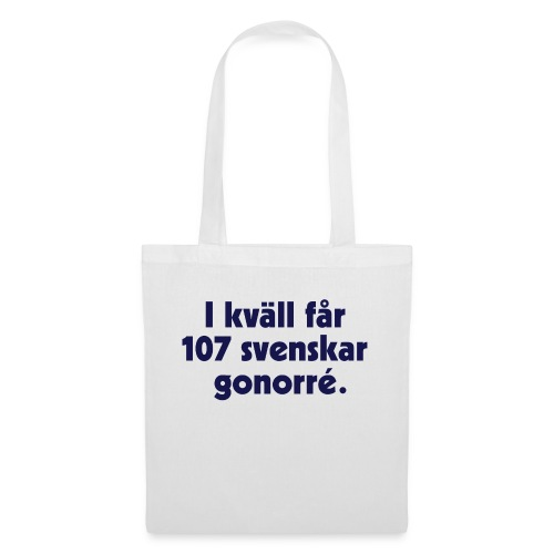 I kväll får 107 svenskar gonorré - Tygväska