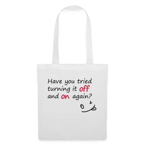 Have you tried turning it off and on again? - Borsa di stoffa