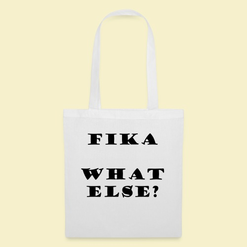 Fika what else? - Stoffbeutel