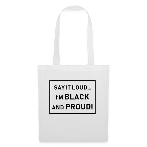 Say it Loud... I'm Black and Proud! - Stoffbeutel