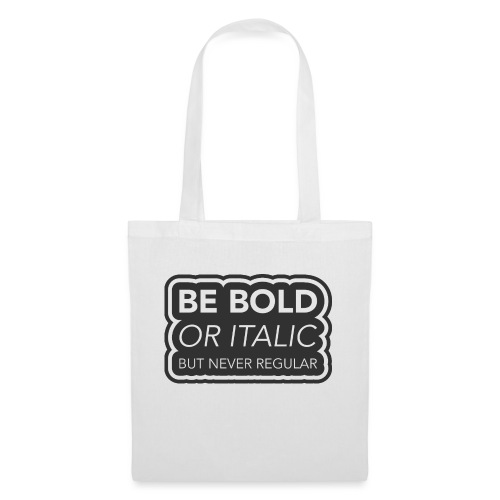 Be bold, or italic but never regular - Tas van stof