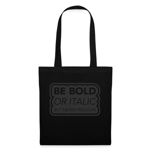 Be bold, or italic but never regular - Tas van stof