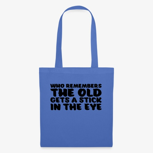who remembers the old gets a stick in the eye - Kangaskassi