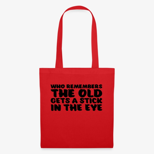 who remembers the old gets a stick in the eye