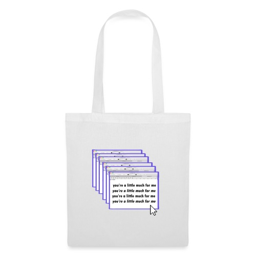 you're a little much for me - Sac en tissu