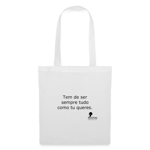 Tem de ser sempre tudo com tu queres - Tote Bag