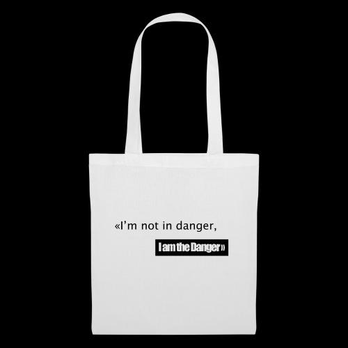I m not in danger I am the danger - Sac en tissu